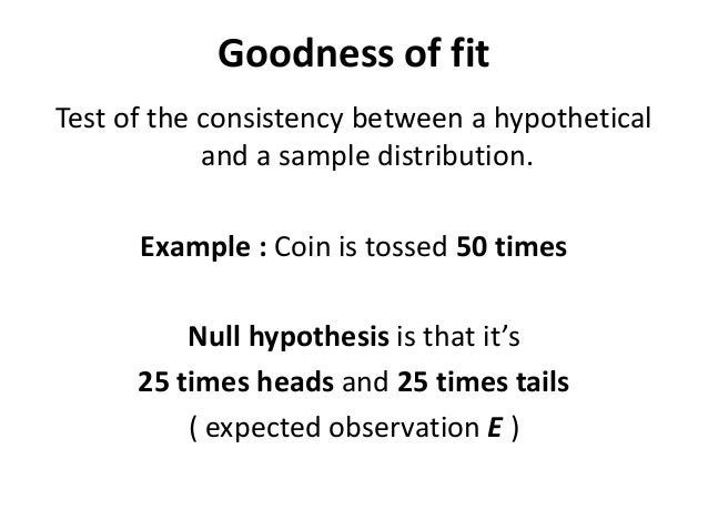 Goodness of fit Test of the consistency between a hypothetical and a sample distribution. Example : Coin is tossed 50 time...