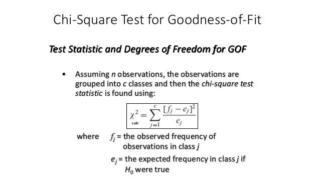 Chi-Square Test for Goodness-of-Fit • Assuming n observations, the observations are grouped into c classes and then the ch...