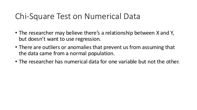Chi-Square Test on Numerical Data • The researcher may believe there's a relationship between X and Y, but doesn't want to...