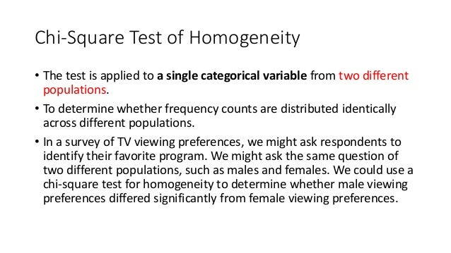 Chi-Square Test of Homogeneity • The test is applied to a single categorical variable from two different populations. • To...