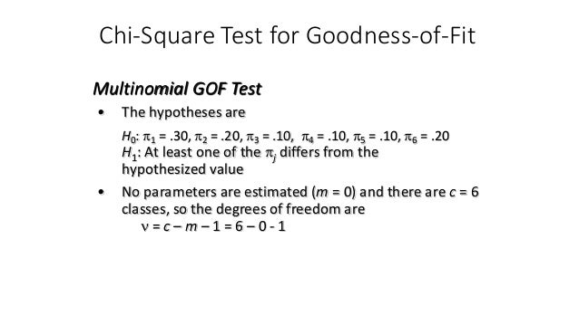 Chi-Square Test for Goodness-of-Fit • The hypotheses are H0: p1 = .30, p2 = .20, p3 = .10, p4 = .10, p5 = .10, p6 = .20 H1...
