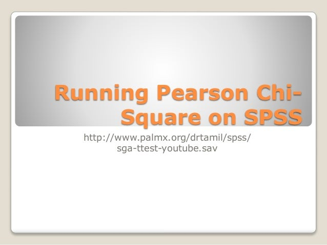 Running Pearson Chi- Square on SPSS http://www.palmx.org/drtamil/spss/ sga-ttest-youtube.sav