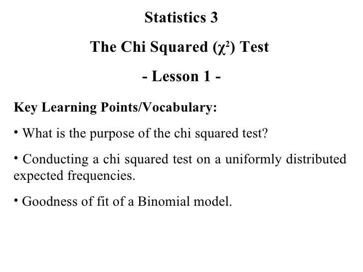 Statistics 3 The Chi Squared ( χ 2 ) Test   - Lesson 1 - <ul><li>Key Learning Points/Vocabulary: </li></ul><ul><li>What is...