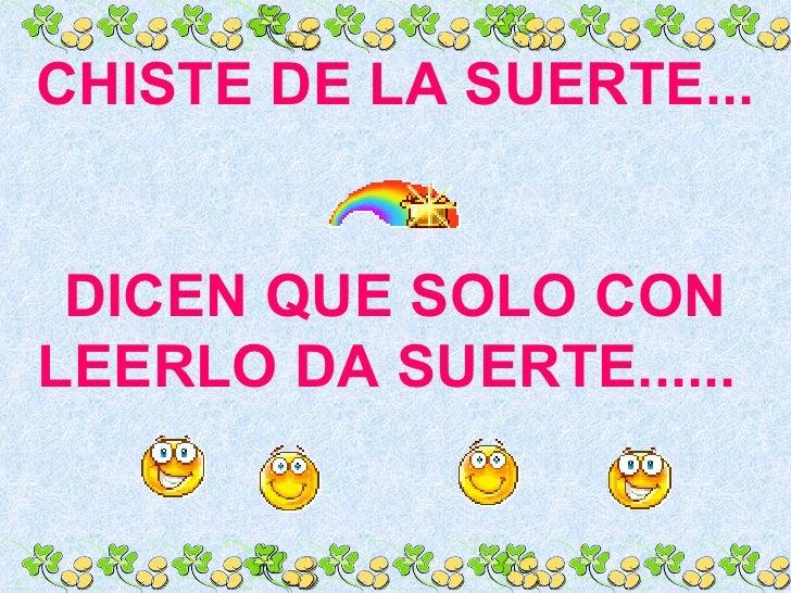 CHISTE DE LA SUERTE... DICEN QUE SOLO CON LEERLO DA SUERTE......