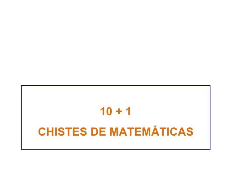 10 + 1 CHISTES DE MATEMÁTICAS