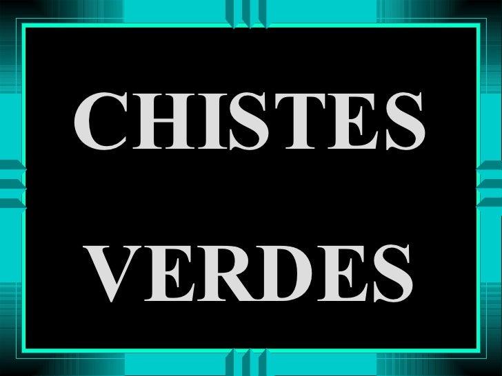CHISTES VERDES