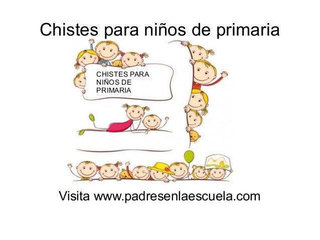 Chistes para niños de primaria CHISTES PARA NIÑOS DE PRIMARIA  Visita www.padresenlaescuela.com