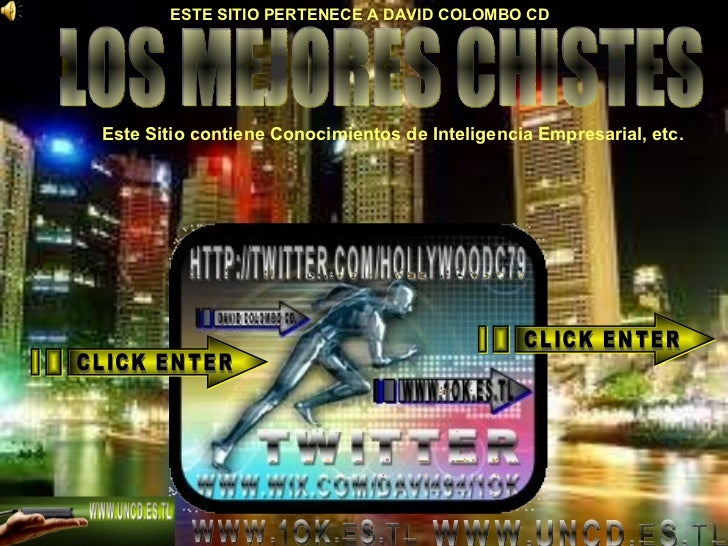 LOS MEJORES CHISTES WWW.1OK.ES.TL MIS PAGINAS WEBS: WWW.UNCD.ES.TL CLICK ENTER  CLICK ENTER  Este Sitio contiene Conocimie...