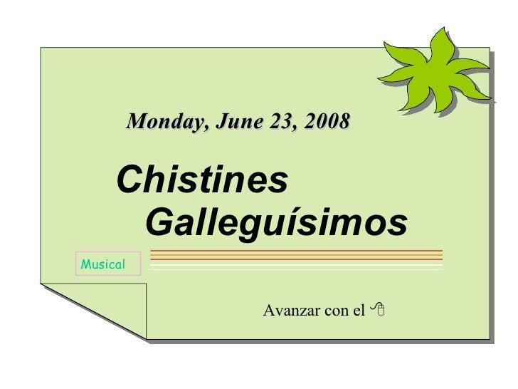 Avanzar con el   Musical Wednesday, June 3, 2009 Chistines   Galleguísimos
