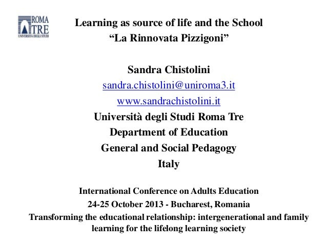 "Learning as source of life and the School ""La Rinnovata Pizzigoni"" Sandra Chistolini sandra.chistolini@uniroma3.it www.san..."