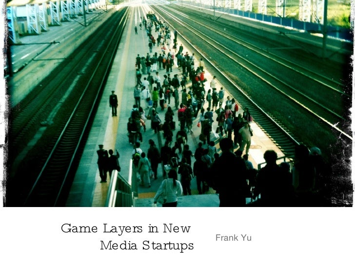 Game Layers in New Media Startups Frank Yu