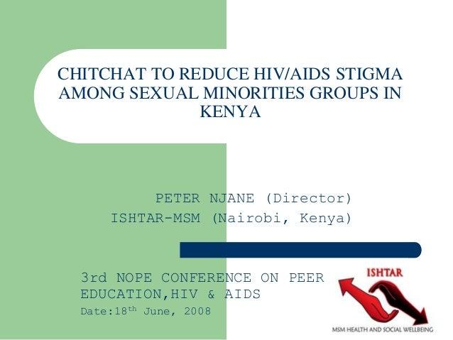 CHITCHAT TO REDUCE HIV/AIDS STIGMA AMONG SEXUAL MINORITIES GROUPS IN KENYA PETER NJANE (Director) ISHTAR-MSM (Nairobi, Ken...