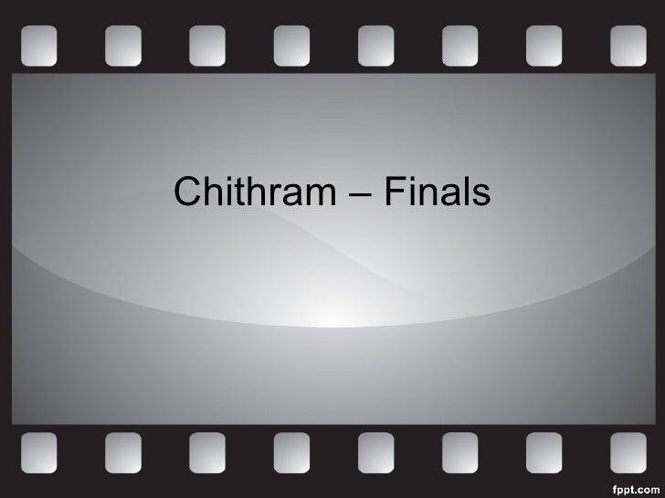 Chithram – Finals