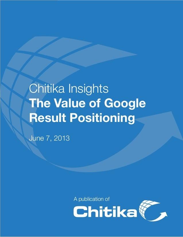A publication ofChitika InsightsThe Value of GoogleResult PositioningJune 7, 2013