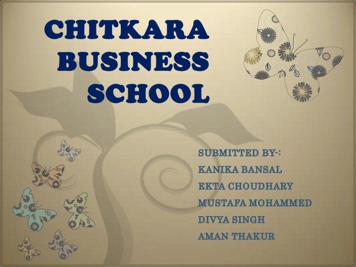 CHITKARA BUSINESS  SCHOOL        SUBMITTED BY-:        KANIKA BANSAL        EKTA CHOUDHARY        MUSTAFA MOHAMMED        ...