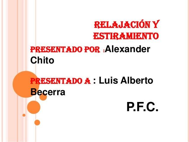 Relajación y             estiramientoPresentado por :AlexanderChitoPresentado a : Luis AlbertoBecerra                     ...