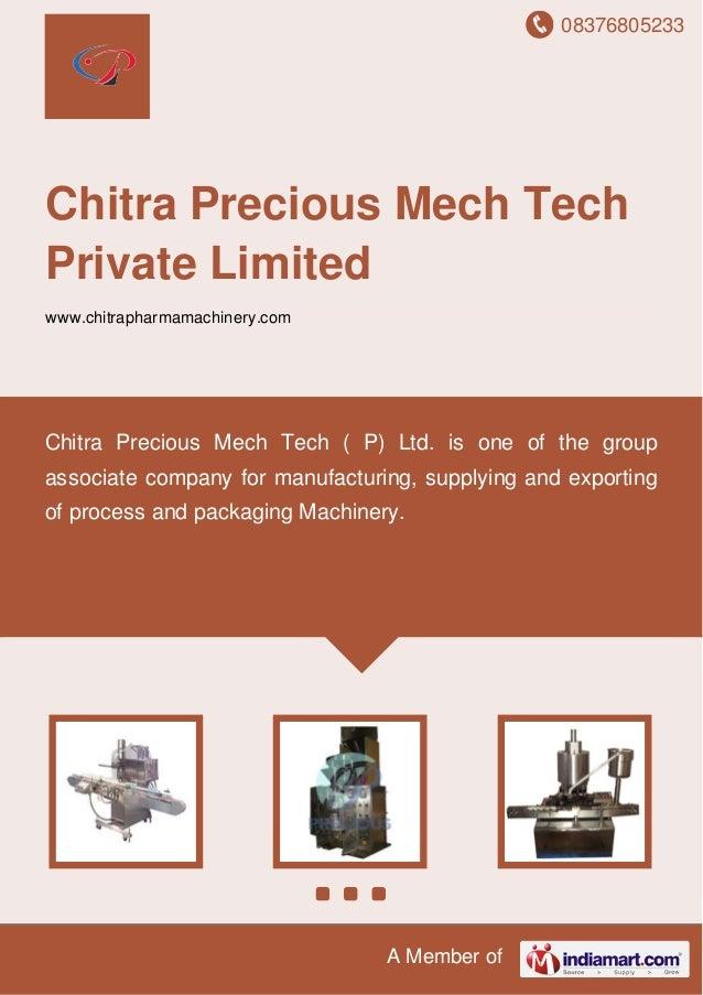 08376805233 A Member of Chitra Precious Mech Tech Private Limited www.chitrapharmamachinery.com Chitra Precious Mech Tech ...