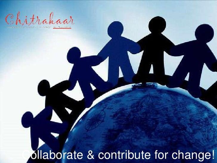 Collaborate & contribute for change!<br />