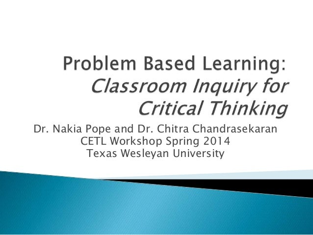 "problem based learning critical thinking They therefore perceive problem-based learning ""as an integrated pedagogical approach to teaching critical thinking, rather than a specific teaching activity"" (p 330."
