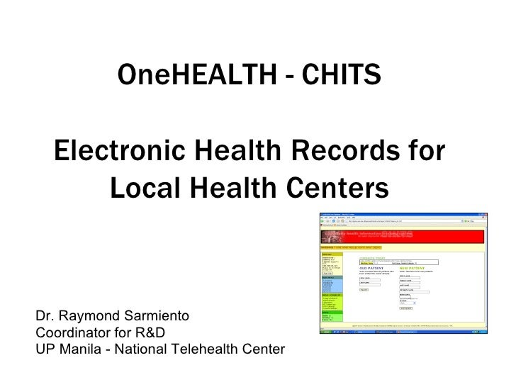 OneHEALTH - CHITS  Electronic Health Records for      Local Health CentersDr. Raymond SarmientoCoordinator for R&DUP Manil...