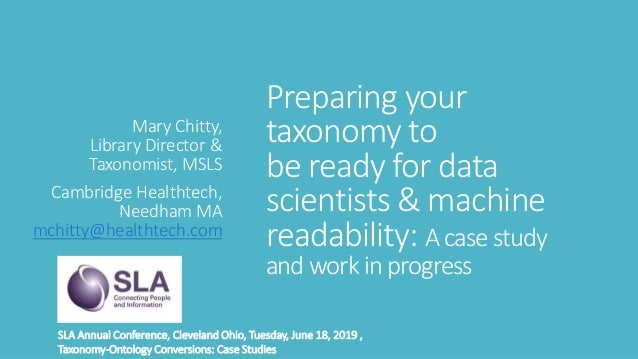 Preparing your taxonomy to be ready for data scientists & machine readability: A case study and work in progress Mary Chit...