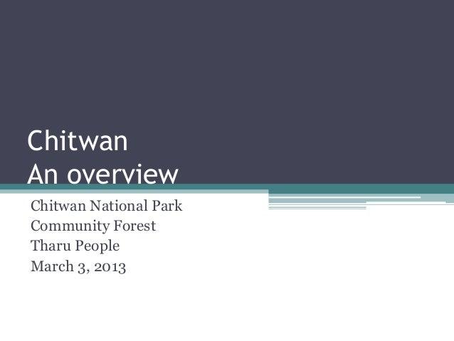 ChitwanAn overviewChitwan National ParkCommunity ForestTharu PeopleMarch 3, 2013