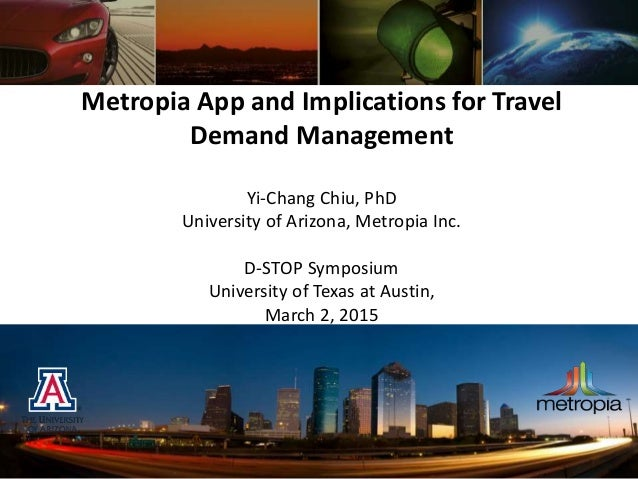Metropia App and Implications for Travel Demand Management Yi-Chang Chiu, PhD University of Arizona, Metropia Inc. D-STOP ...