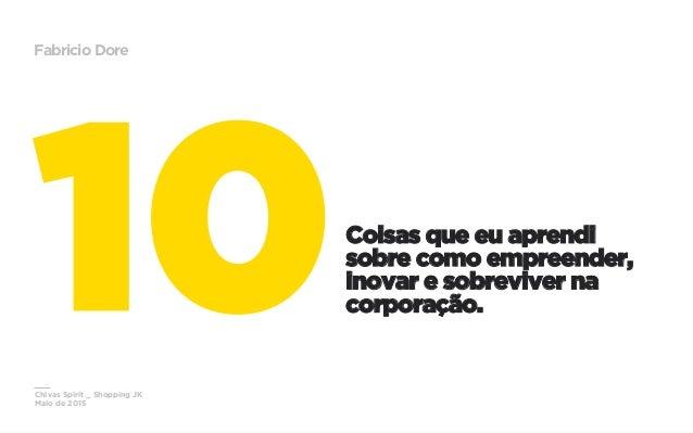 Chivas Spirit _ Shopping JK Maio de 2015 Fabricio Dore Coisas que eu aprendi sobre como empreender, inovar e sobreviver na...
