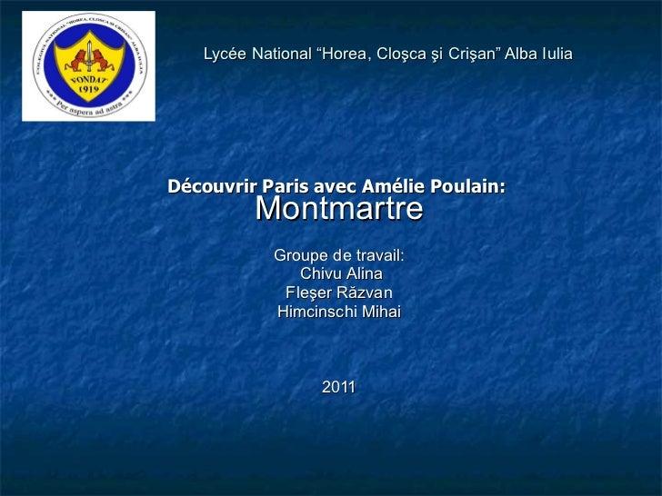 """Lyc é e  Na t ional """"Horea, Clo ş ca  ş i Cri ş an"""" Alba Iulia Découvrir Paris avec Amélie Poulain:  Montmartre Groupe de ..."""
