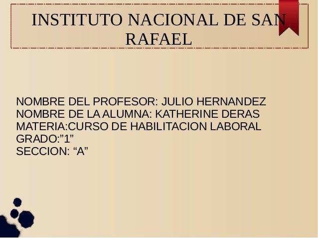 INSTITUTO NACIONAL DE SAN RAFAEL NOMBRE DEL PROFESOR: JULIO HERNANDEZ NOMBRE DE LA ALUMNA: KATHERINE DERAS MATERIA:CURSO D...