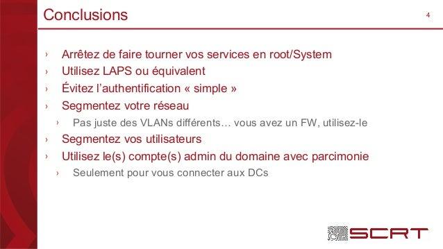 4Conclusions › Arrêtez de faire tourner vos services en root/System › Utilisez LAPS ou équivalent › Évitez l'authentificat...