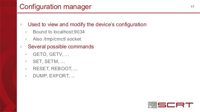 17Configuration manager › Used to view and modify the device's configuration › Bound to localhost:9034 › Also /tmp/cmctl s...