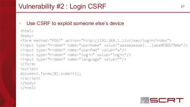 """27Vulnerability #2 : Login CSRF › Use CSRF to exploit someone else's device <html> <body> <form method=""""POST"""" action=""""http..."""