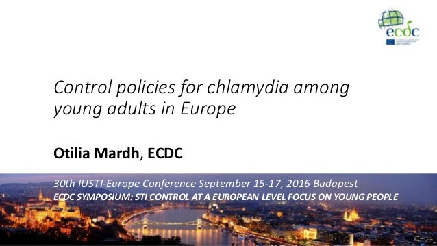 Control policies for chlamydia among young adults in Europe Otilia Mardh, ECDC 30th IUSTI-Europe Conference September 15-1...