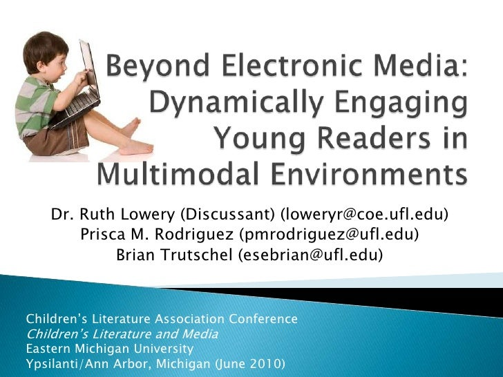 Beyond Electronic Media: Dynamically Engaging Young Readers in Multimodal Environments<br />Dr. Ruth Lowery (Discussant) (...