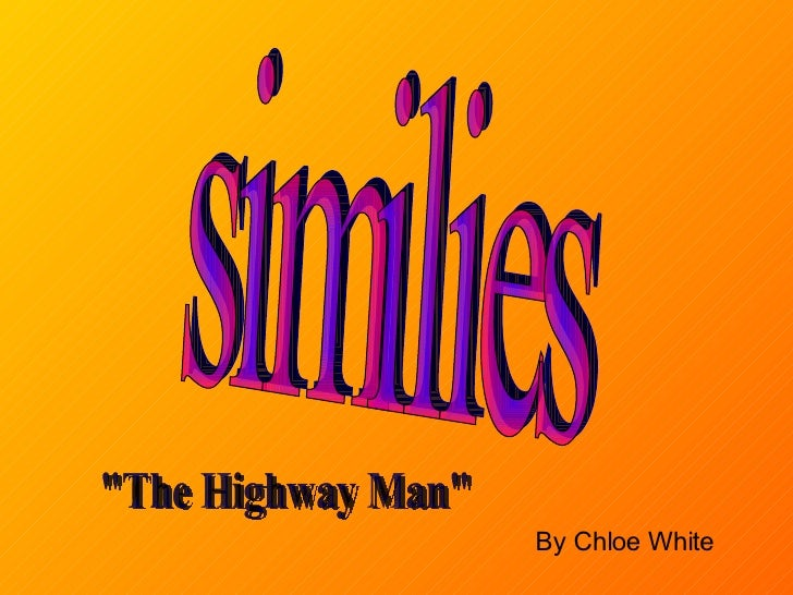 """similies By Chloe White  """"The Highway Man"""""""