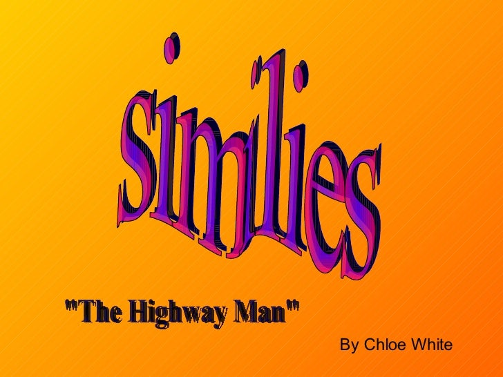 "similies By Chloe White  ""The Highway Man"""