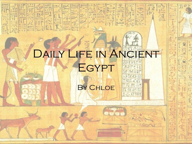 Daily Life in Ancient        Egypt       By Chloe