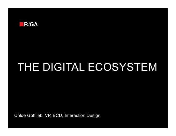 THE DIGITAL ECOSYSTEMChloe Gottlieb, VP, ECD, Interaction Design !