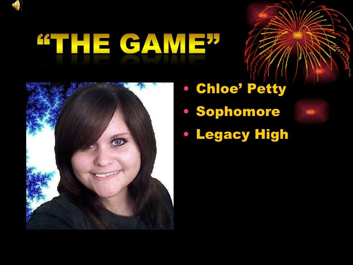 <ul><li>Chloe' Petty </li></ul><ul><li>Sophomore </li></ul><ul><li>Legacy High </li></ul>
