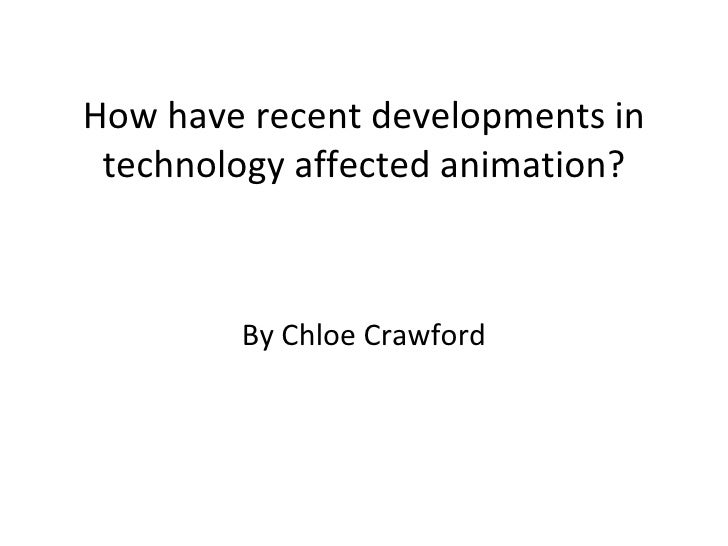 How have recent developments in technology affected animation? By Chloe Crawford