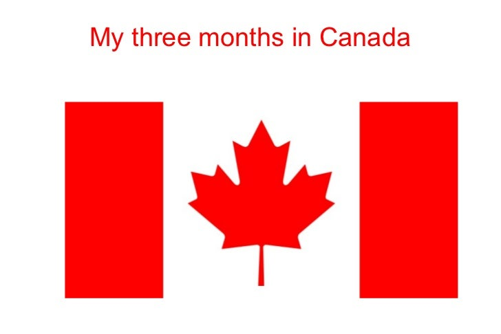 My three months in Canada