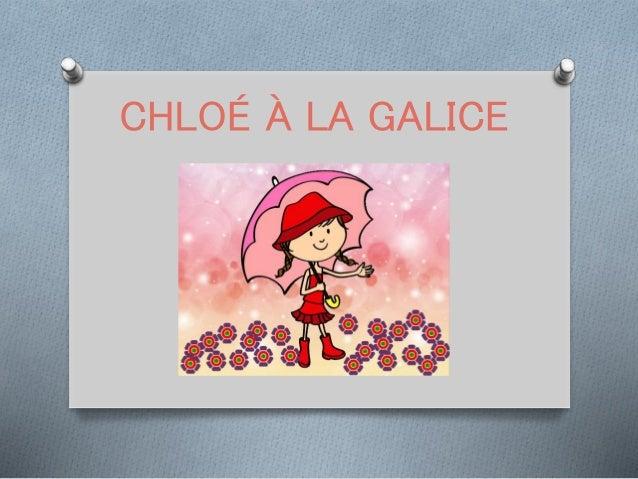 CHLOÉ À LA GALICE