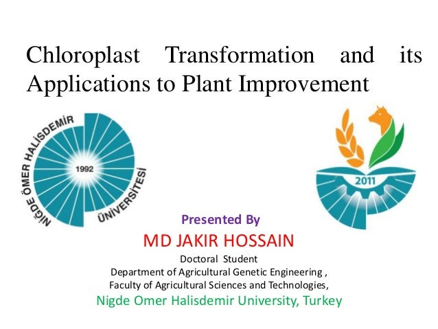 Chloroplast Transformation and its Applications to Plant Improvement MD JAKIR HOSSAIN Doctoral Student Department of Agric...