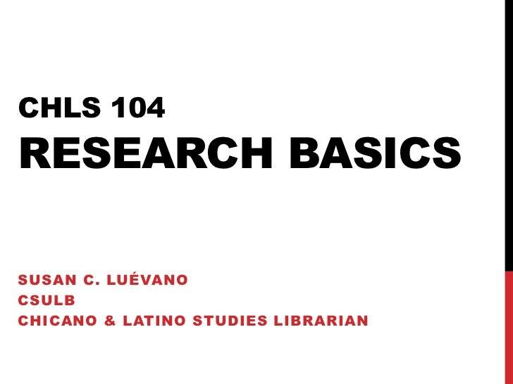 CHLS 104RESEARCH BASICSSUSAN C. LUÉVANOCSULBCHICANO & LATINO STUDIES LIBRARIAN