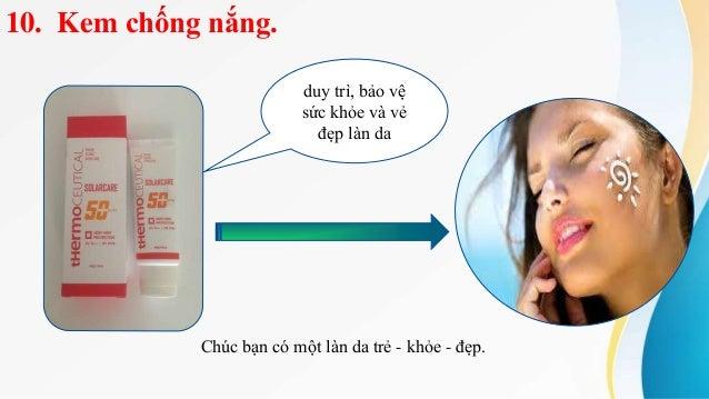 10. Kem chống nắng. duy trì, bảo vệ sức khỏe và vẻ đẹp làn da Chúc bạn có một làn da trẻ - khỏe - đẹp.