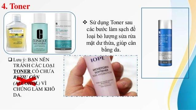 4. Toner  Sử dụng Toner sau các bước làm sạch để loại bỏ lượng sửa rửa mặt dư thừa, giúp cân bằng da.  Lưu ý: BẠN NÊN TR...
