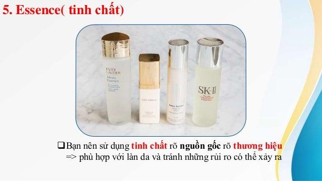 5. Essence( tinh chất) Bạn nên sử dụng tinh chất rõ nguồn gốc rõ thương hiệu => phù hợp với làn da và tránh những rủi ro ...