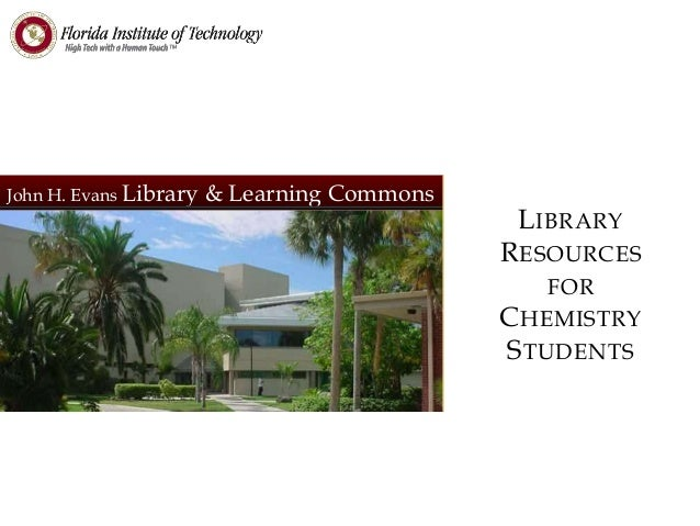 John H. Evans Library & Learning Commons LIBRARY RESOURCES FOR CHEMISTRY STUDENTS